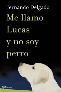 Fernando Delgado - Me llamo Lucas y no soy perro 9788408114338